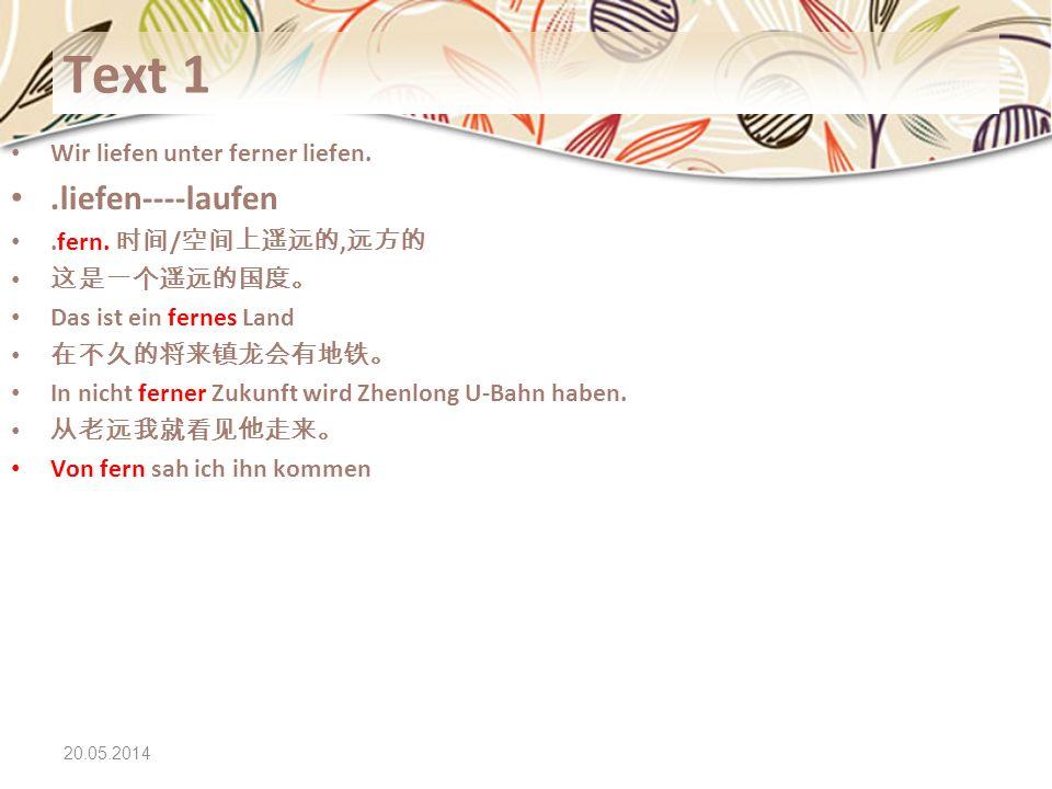 20.05.2014 Text 1 Wir liefen unter ferner liefen..liefen----laufen.fern. /, Das ist ein fernes Land In nicht ferner Zukunft wird Zhenlong U-Bahn haben