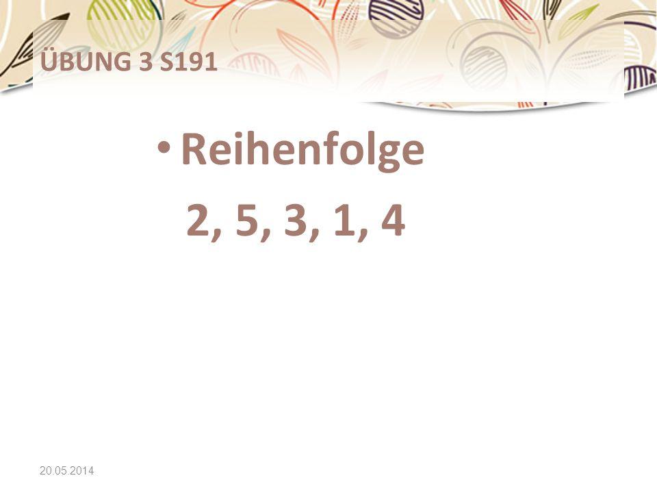 20.05.2014 ÜBUNG 3 S191 Reihenfolge 2, 5, 3, 1, 4