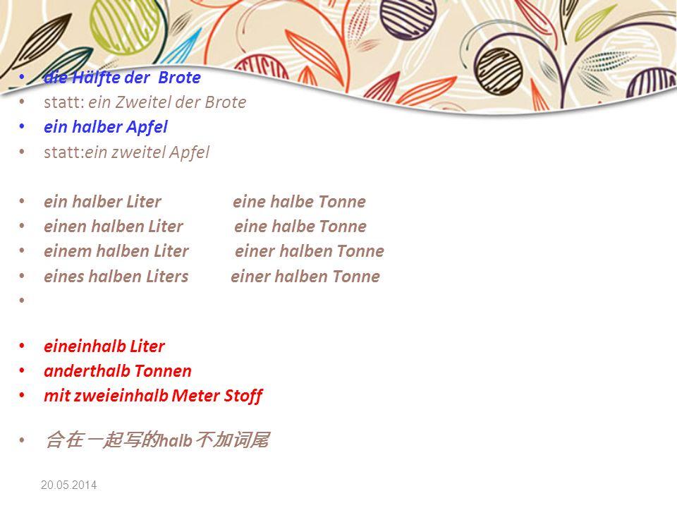 20.05.2014 die Hälfte der Brote statt: ein Zweitel der Brote ein halber Apfel statt:ein zweitel Apfel ein halber Liter eine halbe Tonne einen halben L