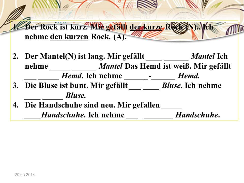 20.05.2014 1-1 1.Der Rock ist kurz.Mir gefällt der kurze Rock (N)..
