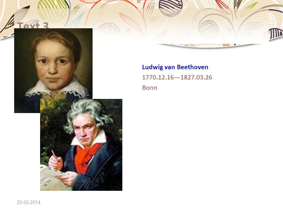 20.05.2014 Text 3 Ludwig van Beethoven 1770.12.161827.03.26 Bonn