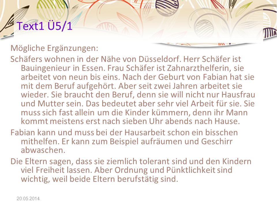 20.05.2014 Text1 Ü5/1 Mögliche Ergänzungen: Schäfers wohnen in der Nähe von Düsseldorf. Herr Schäfer ist Bauingenieur in Essen. Frau Schäfer ist Zahna