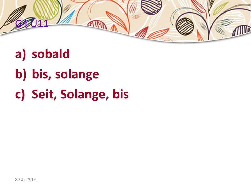 20.05.2014 G4 Ü11 a)sobald b)bis, solange c)Seit, Solange, bis