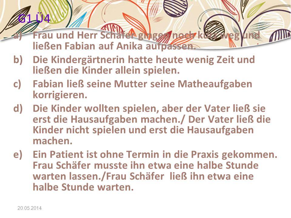 20.05.2014 G1 Ü4 a)Frau und Herr Schäfer gingen noch kurz weg und ließen Fabian auf Anika aufpassen. b)Die Kindergärtnerin hatte heute wenig Zeit und