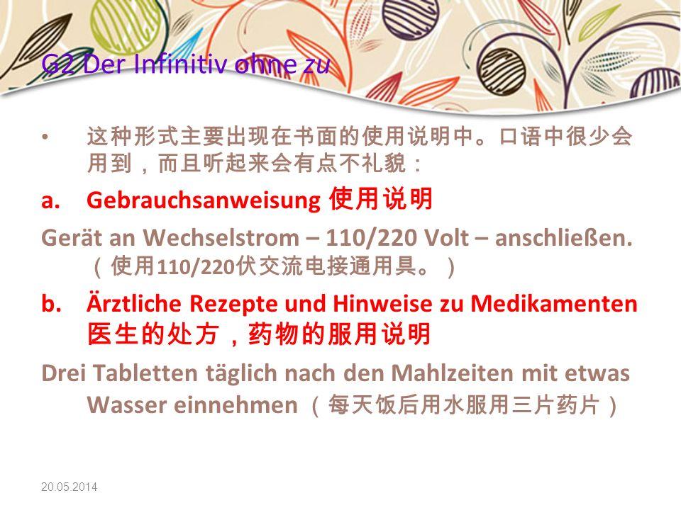 20.05.2014 G2 Der Infinitiv ohne zu a.Gebrauchsanweisung Gerät an Wechselstrom – 110/220 Volt – anschließen. 110/220 b.Ärztliche Rezepte und Hinweise