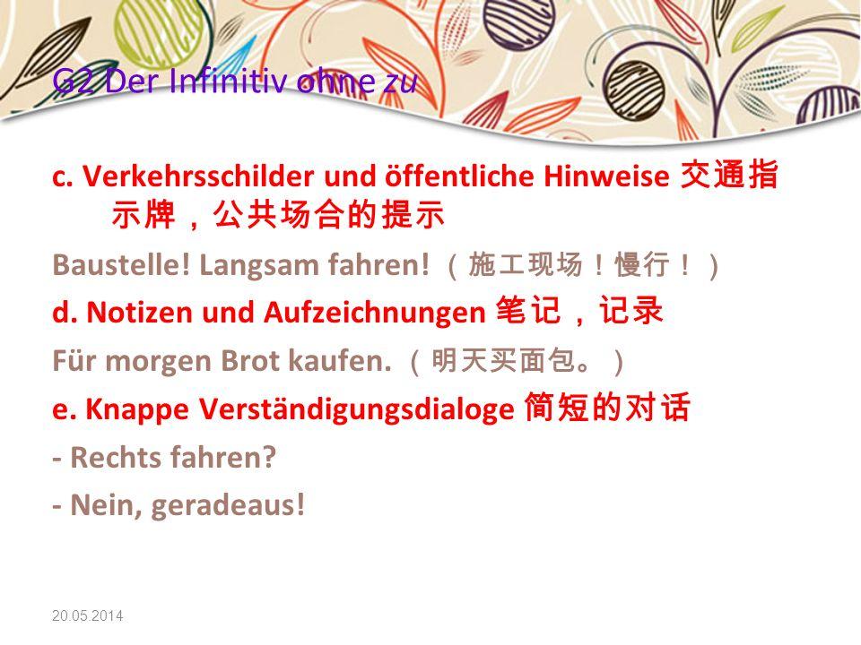 20.05.2014 G2 Der Infinitiv ohne zu c. Verkehrsschilder und öffentliche Hinweise Baustelle! Langsam fahren! d. Notizen und Aufzeichnungen Für morgen B