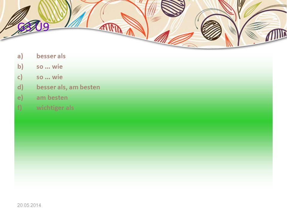 20.05.2014 G3 Ü9 a)besser als b)so... wie c)so... wie d)besser als, am besten e)am besten f)wichtiger als
