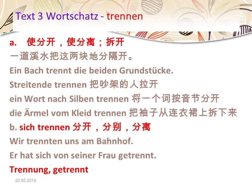20.05.2014 Text 3 Wortschatz - trennen a. Ein Bach trennt die beiden Grundstücke. Streitende trennen ein Wort nach Silben trennen die Ärmel vom Kleid