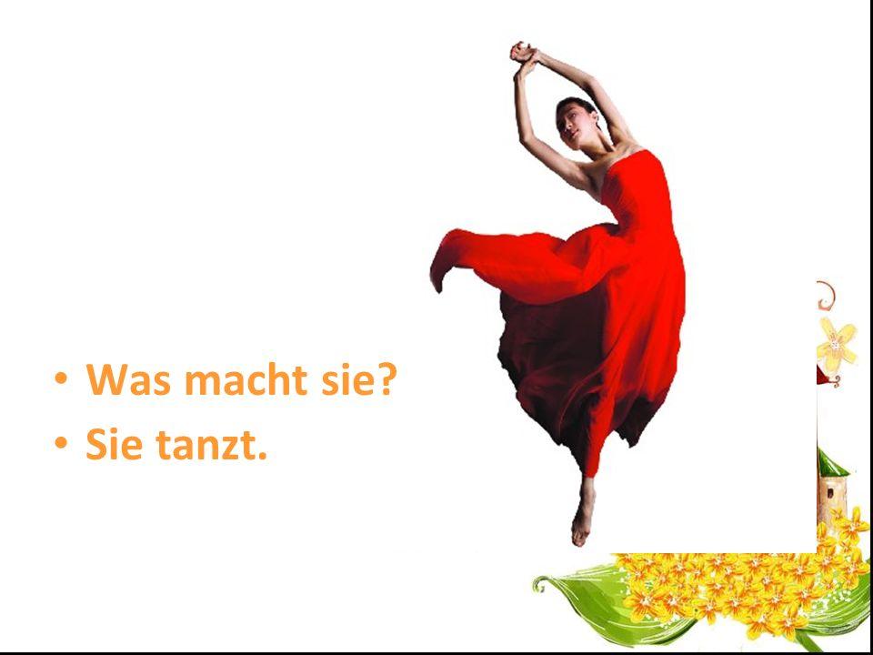 Was macht sie? Sie tanzt.