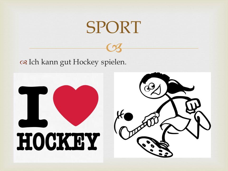 Ich kann gut Hockey spielen. SPORT