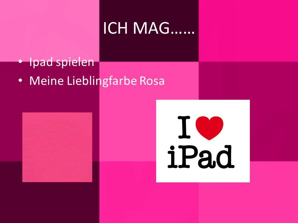 ICH MAG…… Ipad spielen Meine Lieblingfarbe Rosa