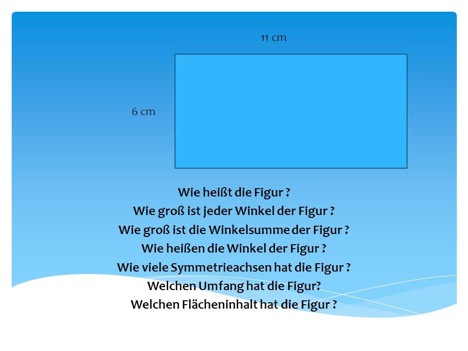 Wie heißt die Figur ? Wie groß ist jeder Winkel der Figur ? Wie groß ist die Winkelsumme der Figur ? Wie heißen die Winkel der Figur ? Wie viele Symme