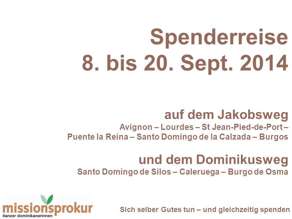 Sich selber Gutes tun – und gleichzeitig spenden Ibañeta Reise 2013 ausgebucht Ähnliche nächste Reise: 8.-20.9.2014 30 Plätze / 4 gebucht