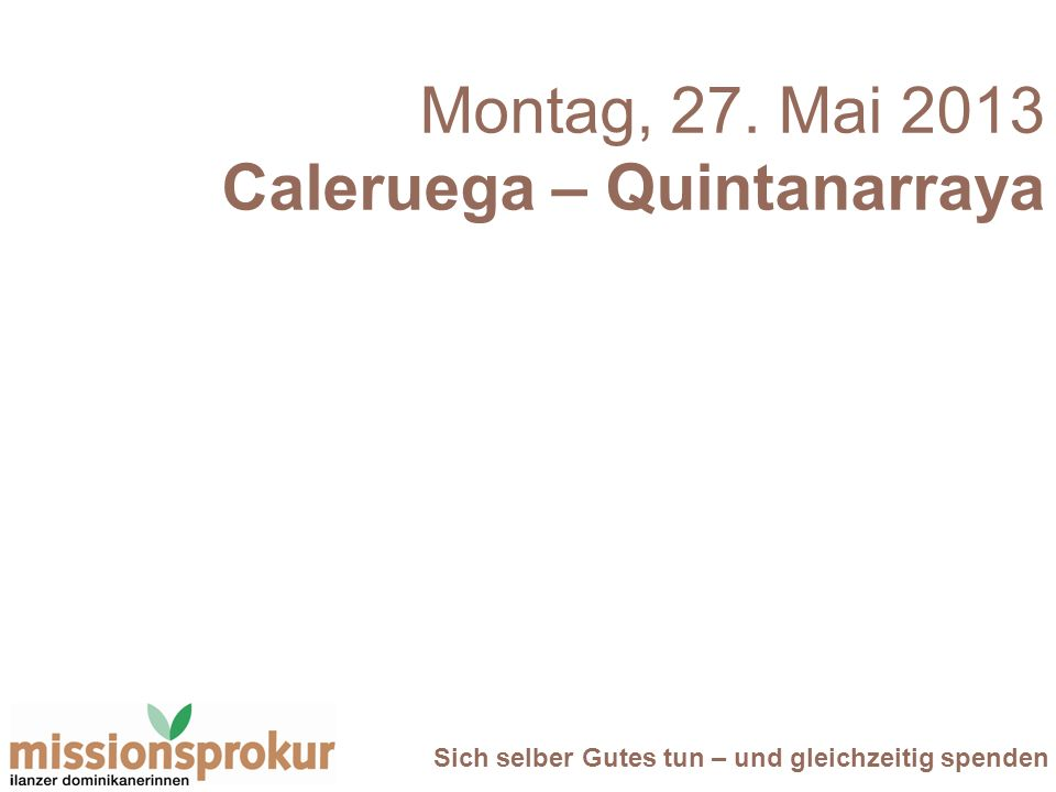 Sich selber Gutes tun – und gleichzeitig spenden Montag, 27. Mai 2013 Caleruega – Quintanarraya