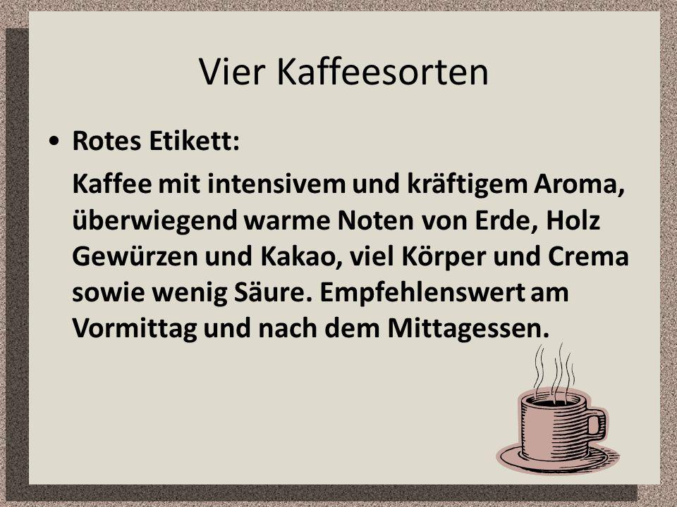 Vier Kaffeesorten Rotes Etikett: Kaffee mit intensivem und kräftigem Aroma, überwiegend warme Noten von Erde, Holz Gewürzen und Kakao, viel Körper und