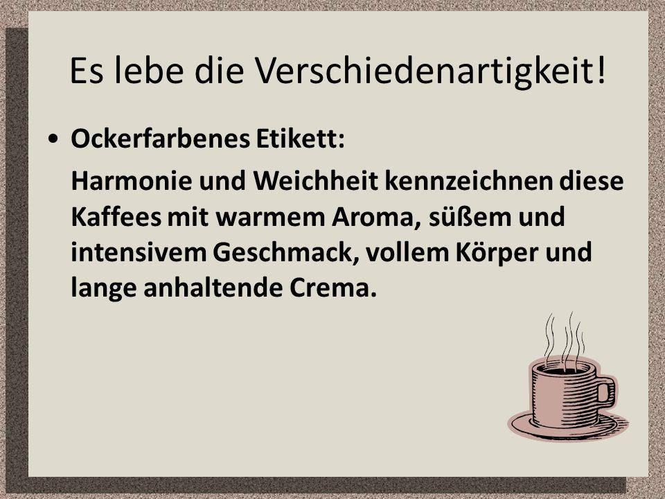 Es lebe die Verschiedenartigkeit! Ockerfarbenes Etikett: Harmonie und Weichheit kennzeichnen diese Kaffees mit warmem Aroma, süßem und intensivem Gesc