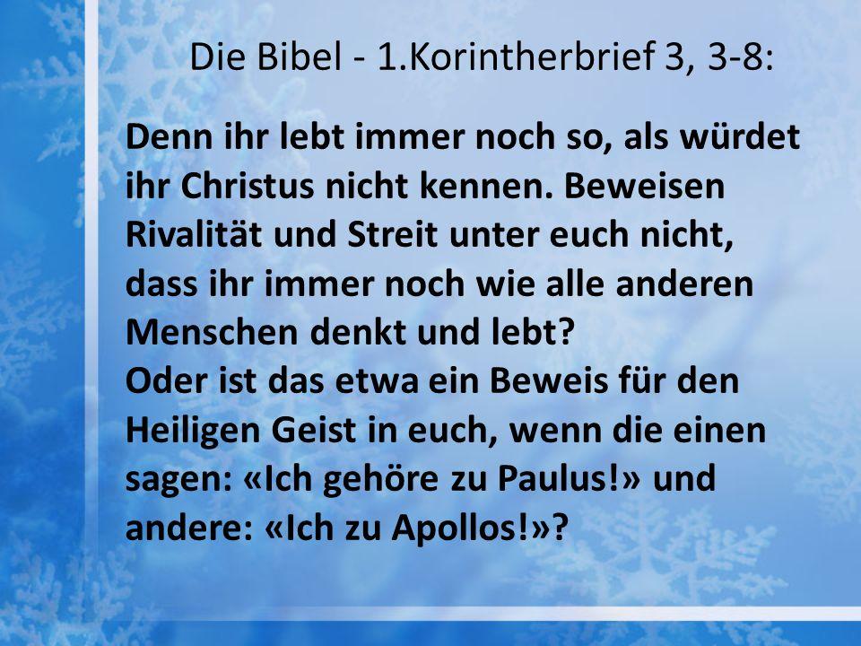 Die Bibel - 1.Korintherbrief 3, 3-8: Denn ihr lebt immer noch so, als würdet ihr Christus nicht kennen. Beweisen Rivalität und Streit unter euch nicht