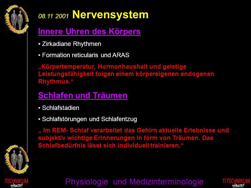 08.11 2001 Nervensystem Innere Uhren des Körpers Zirkadiane Rhythmen Formation reticularis und ARAS Körpertemperatur, Hormonhaushalt und geistige Leis
