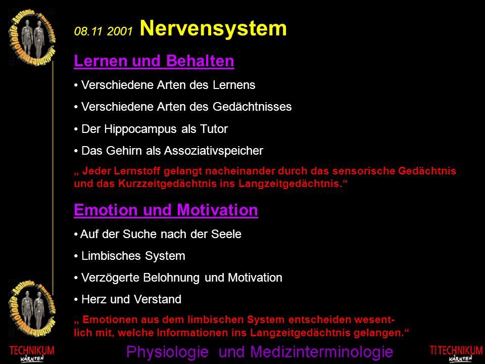 08.11 2001 Nervensystem Lernen und Behalten Verschiedene Arten des Lernens Verschiedene Arten des Gedächtnisses Der Hippocampus als Tutor Das Gehirn a