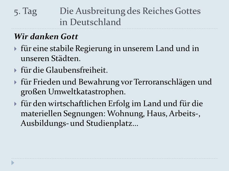 5. Tag Die Ausbreitung des Reiches Gottes in Deutschland Wir danken Gott für eine stabile Regierung in unserem Land und in unseren Städten. für die Gl