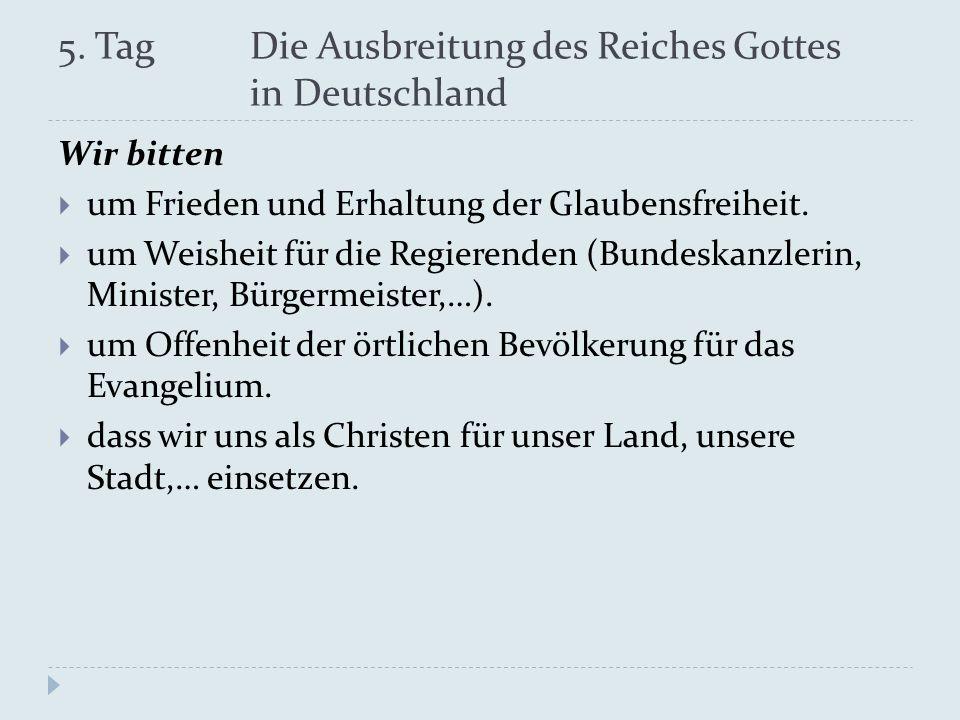 5. Tag Die Ausbreitung des Reiches Gottes in Deutschland Wir bitten um Frieden und Erhaltung der Glaubensfreiheit. um Weisheit für die Regierenden (Bu