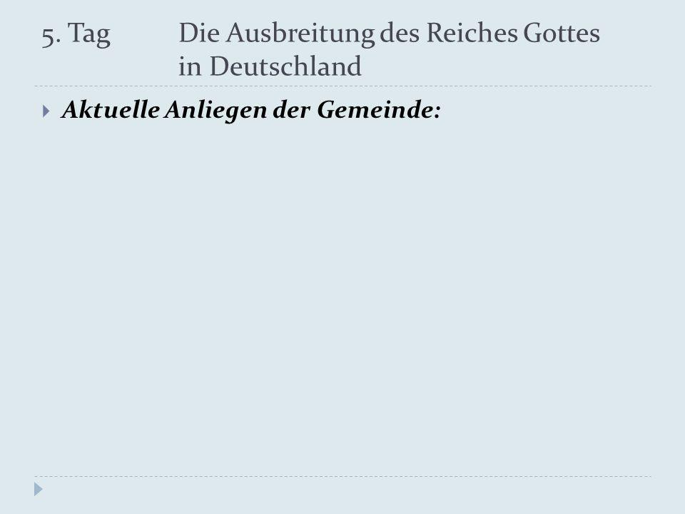 5. Tag Die Ausbreitung des Reiches Gottes in Deutschland Aktuelle Anliegen der Gemeinde: