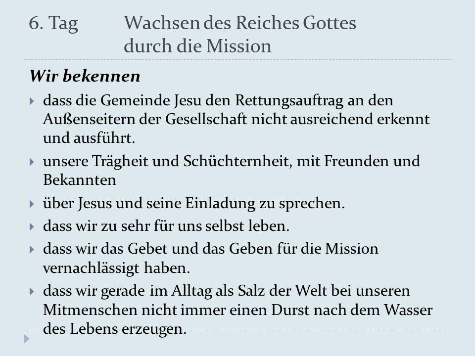 6. Tag Wachsen des Reiches Gottes durch die Mission Wir bekennen dass die Gemeinde Jesu den Rettungsauftrag an den Außenseitern der Gesellschaft nicht