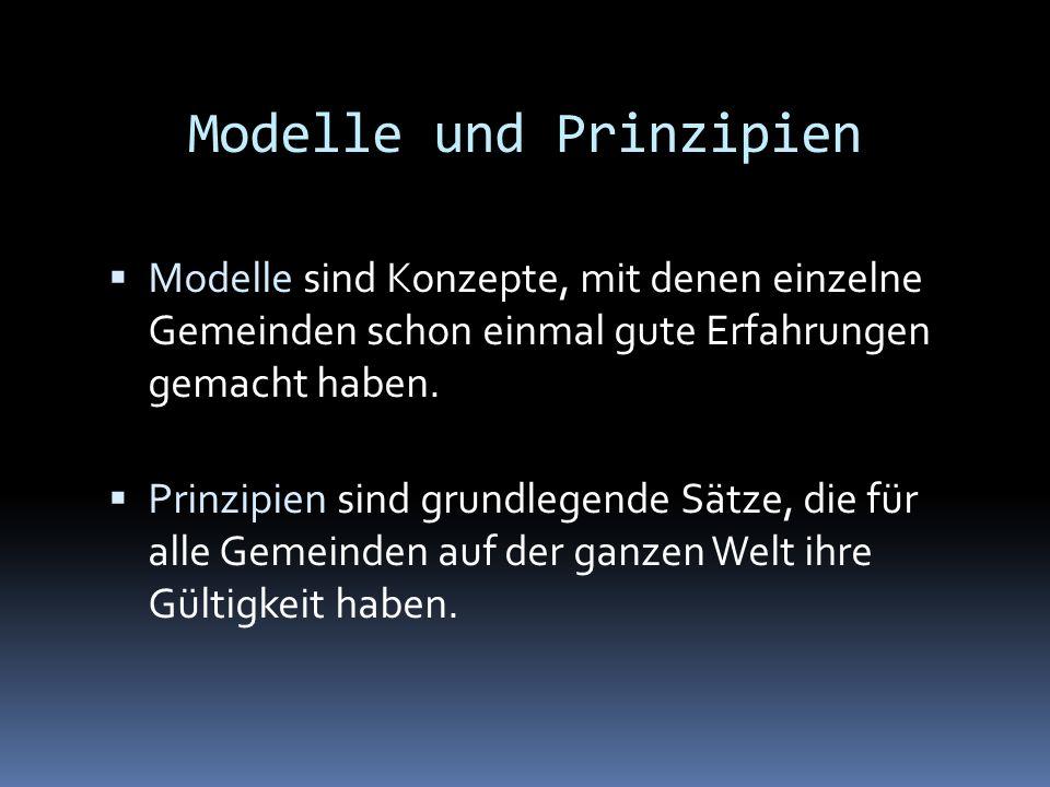 Modelle und Prinzipien Modelle sind Konzepte, mit denen einzelne Gemeinden schon einmal gute Erfahrungen gemacht haben. Prinzipien sind grundlegende S