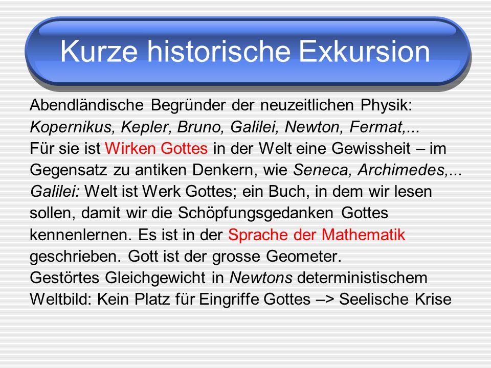 Kurze historische Exkursion Abendländische Begründer der neuzeitlichen Physik: Kopernikus, Kepler, Bruno, Galilei, Newton, Fermat,... Für sie ist Wirk