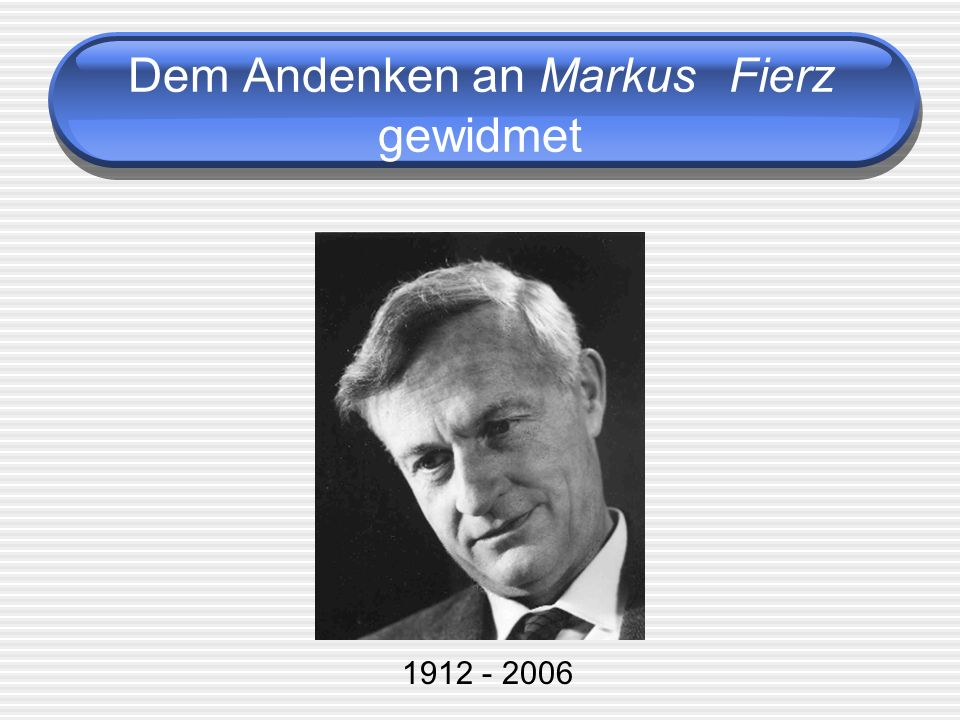 Dem Andenken an Markus Fierz gewidmet 1912 - 2006