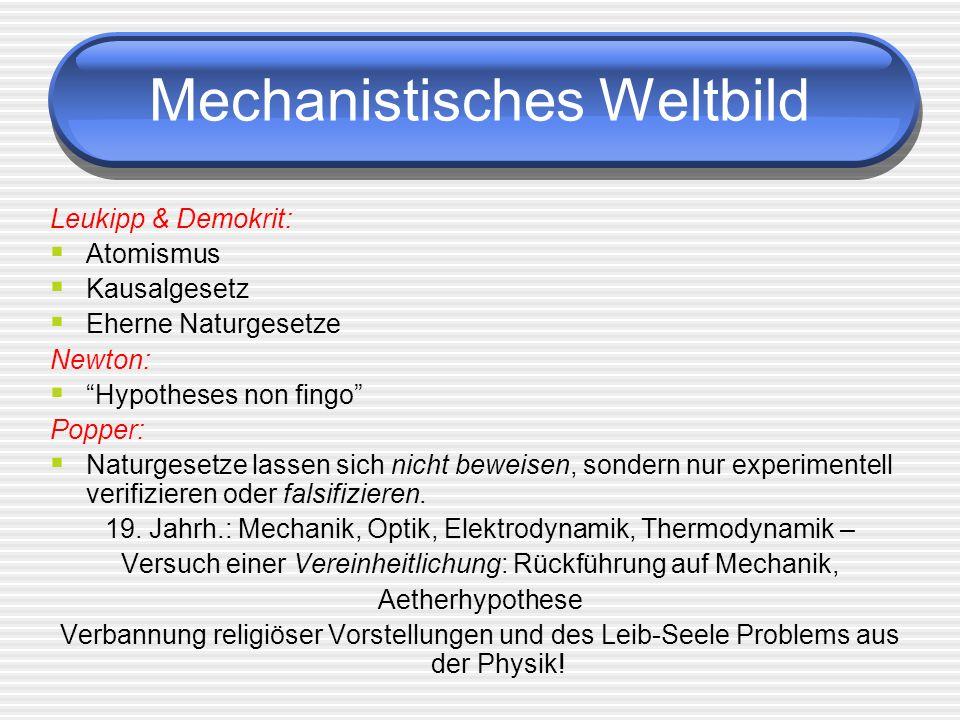Mechanistisches Weltbild Leukipp & Demokrit: Atomismus Kausalgesetz Eherne Naturgesetze Newton: Hypotheses non fingo Popper: Naturgesetze lassen sich