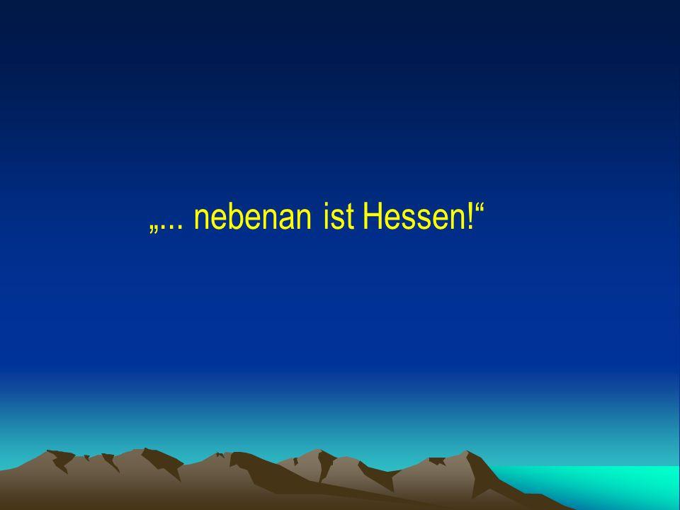 ... nebenan ist Hessen!