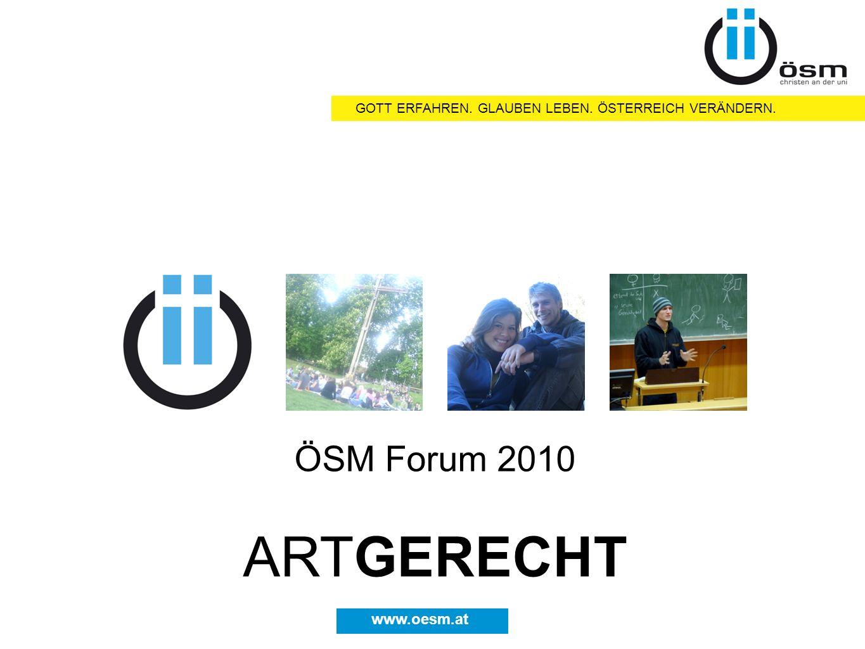 GOTT ERFAHREN. GLAUBEN LEBEN. ÖSTERREICH VERÄNDERN. www.oesm.at ÖSM Forum 2010 ARTGERECHT