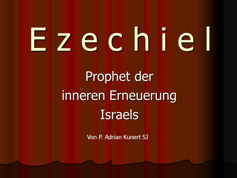 E z e c h i e l Prophet der inneren Erneuerung Israels Von P. Adrian Kunert SJ