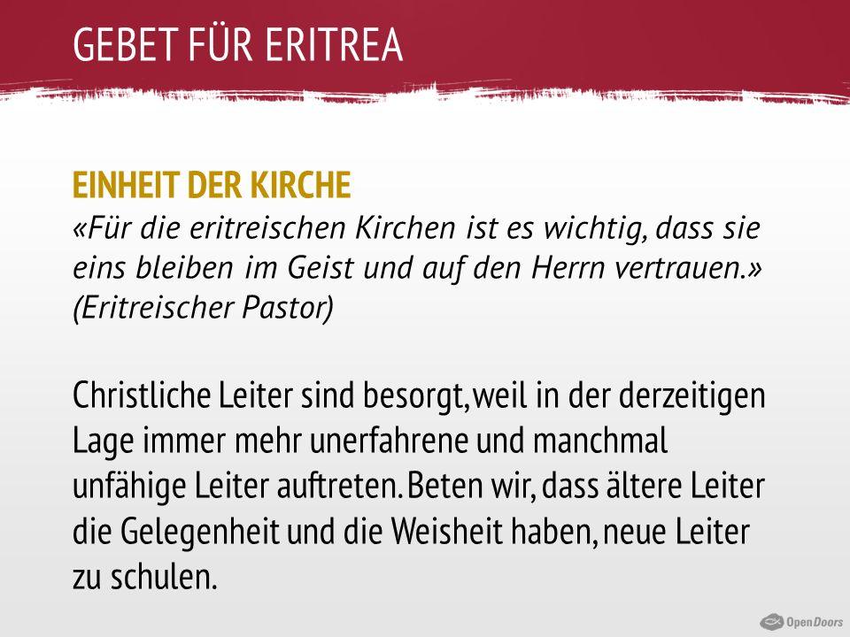GEBET FÜR ERITREA EINHEIT DER KIRCHE «Für die eritreischen Kirchen ist es wichtig, dass sie eins bleiben im Geist und auf den Herrn vertrauen.» (Eritr
