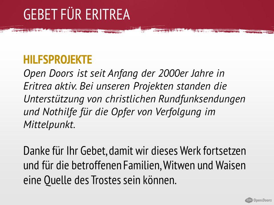 GEBET FÜR ERITREA HILFSPROJEKTE Open Doors ist seit Anfang der 2000er Jahre in Eritrea aktiv. Bei unseren Projekten standen die Unterstützung von chri
