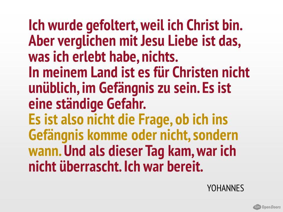 Ich wurde gefoltert, weil ich Christ bin. Aber verglichen mit Jesu Liebe ist das, was ich erlebt habe, nichts. In meinem Land ist es für Christen nich