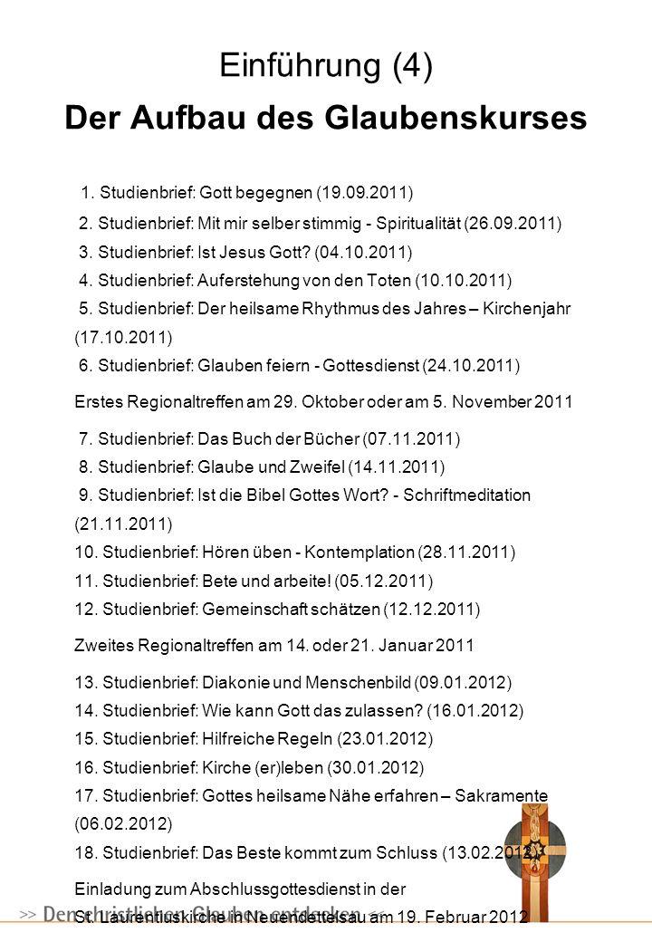 Einführung (4) Der Aufbau des Glaubenskurses 1. Studienbrief: Gott begegnen (19.09.2011) 2. Studienbrief: Mit mir selber stimmig - Spiritualität (26.0