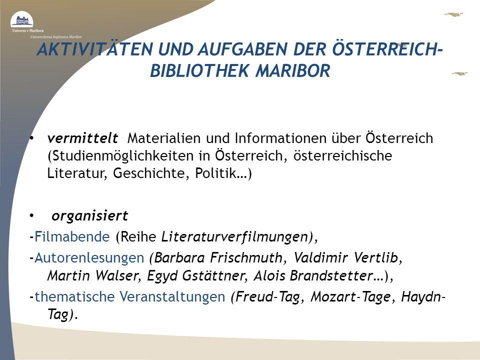 AKTIVITÄTEN UND AUFGABEN DER ÖSTERREICH- BIBLIOTHEK MARIBOR vermittelt Materialien und Informationen über Österreich (Studienmöglichkeiten in Österrei