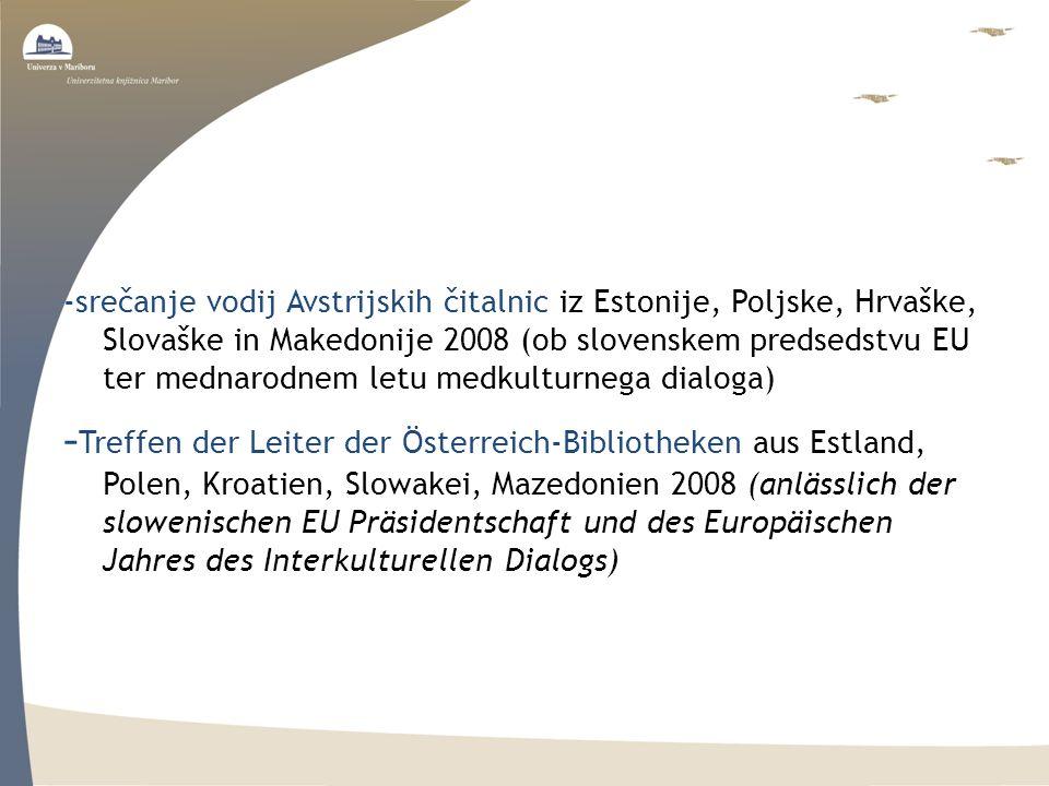 -srečanje vodij Avstrijskih čitalnic iz Estonije, Poljske, Hrvaške, Slovaške in Makedonije 2008 (ob slovenskem predsedstvu EU ter mednarodnem letu medkulturnega dialoga) - Treffen der Leiter der Österreich-Bibliotheken aus Estland, Polen, Kroatien, Slowakei, Mazedonien 2008 (anlässlich der slowenischen EU Präsidentschaft und des Europäischen Jahres des Interkulturellen Dialogs)