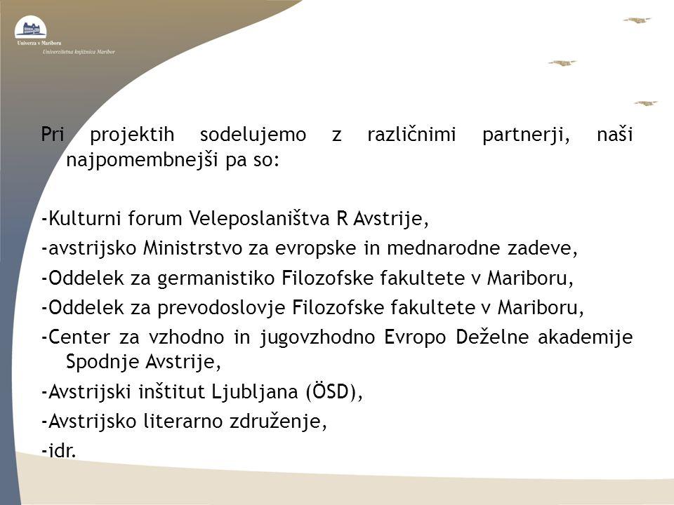 Pri projektih sodelujemo z različnimi partnerji, naši najpomembnejši pa so: -Kulturni forum Veleposlaništva R Avstrije, -avstrijsko Ministrstvo za evr