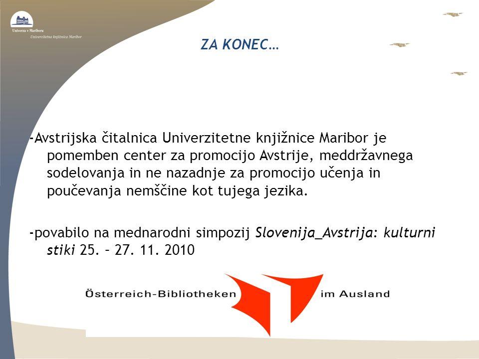 ZA KONEC… -Avstrijska čitalnica Univerzitetne knjižnice Maribor je pomemben center za promocijo Avstrije, meddržavnega sodelovanja in ne nazadnje za promocijo učenja in poučevanja nemščine kot tujega jezika.