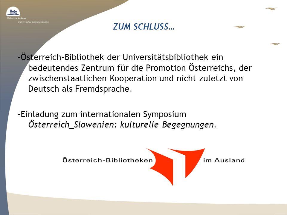 ZUM SCHLUSS… -Österreich-Bibliothek der Universitätsbibliothek ein bedeutendes Zentrum für die Promotion Österreichs, der zwischenstaatlichen Kooperation und nicht zuletzt von Deutsch als Fremdsprache.