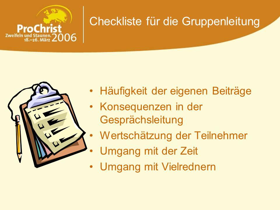 Checkliste für die Gruppenleitung Häufigkeit der eigenen Beiträge Konsequenzen in der Gesprächsleitung Wertschätzung der Teilnehmer Umgang mit der Zei