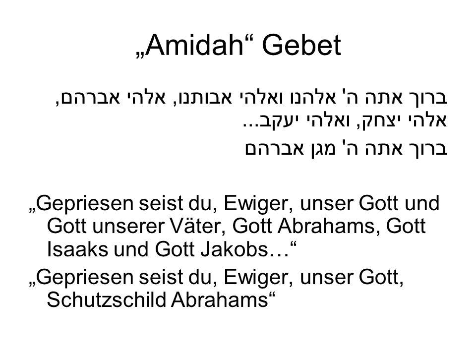 Amidah Gebet ברוך אתה ה' אלהנו ואלהי אבותנו, אלהי אברהם, אלהי יצחק, ואלהי יעקב... ברוך אתה ה' מגן אברהם Gepriesen seist du, Ewiger, unser Gott und Got