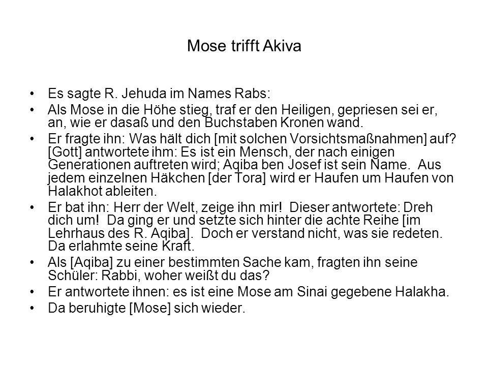 Mose trifft Akiva Es sagte R. Jehuda im Names Rabs: Als Mose in die Höhe stieg, traf er den Heiligen, gepriesen sei er, an, wie er dasaß und den Buchs