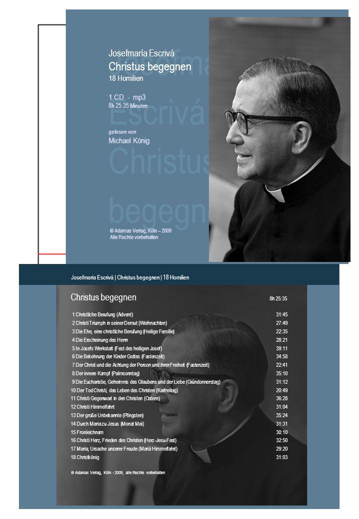 © Adamas Verlag, Köln - 2009, alle Rechte vorbehalten Christus begegnen 8h 25:35 Josefmaria Escrivá | Christus begegnen | 18 Homilien 1 Christliche Be