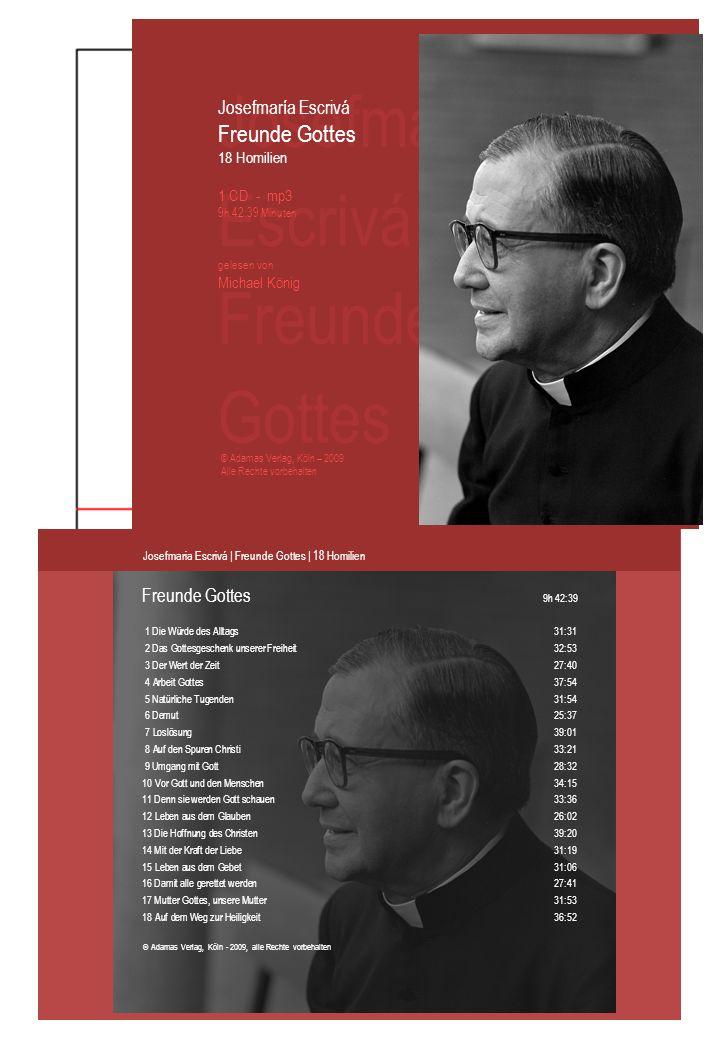 © Adamas Verlag, Köln - 2009, alle Rechte vorbehalten Freunde Gottes 9h 42:39 Josefmaria Escrivá | Freunde Gottes | 18 Homilien 1 Die Würde des Alltag