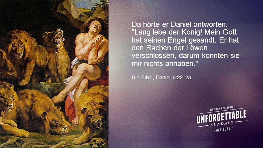 Da hörte er Daniel antworten: Lang lebe der König.