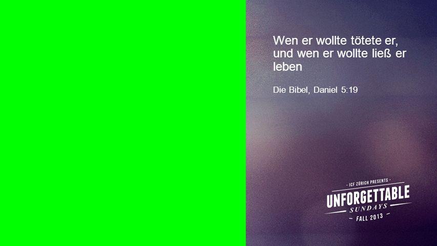 Seiteneinblender Wen er wollte tötete er, und wen er wollte ließ er leben Die Bibel, Daniel 5:19